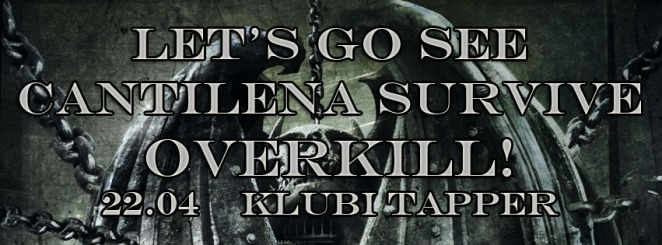Overkill (USA) , Survive (JAP) ja Cantilena klubis Tapper 22.aprillil